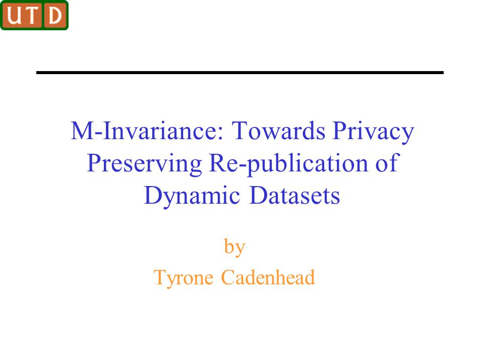 M-Invariance: Towards Privacy Preserving Re-publication of Dynamic Datasets by Tyrone Cadenhead