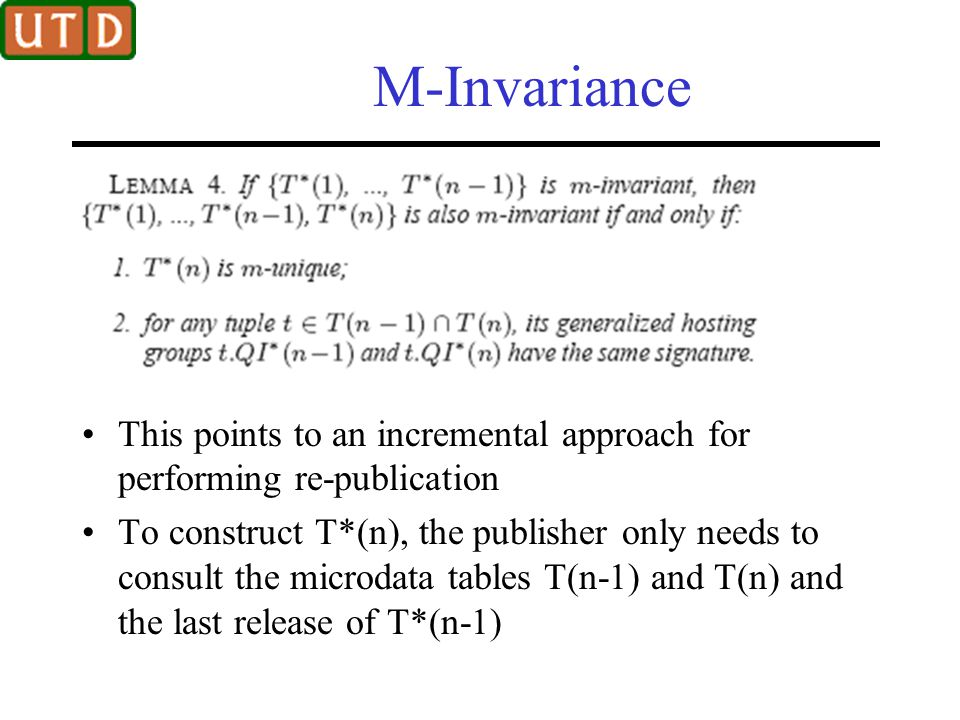 M-Invariance This points to an incremental approach for performing re-publication To construct T*(n), the publisher only needs to consult the microdat