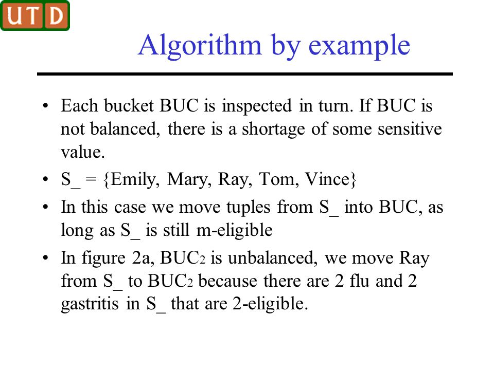 Algorithm by example Each bucket BUC is inspected in turn. If BUC is not balanced, there is a shortage of some sensitive value. S_ = {Emily, Mary, Ray