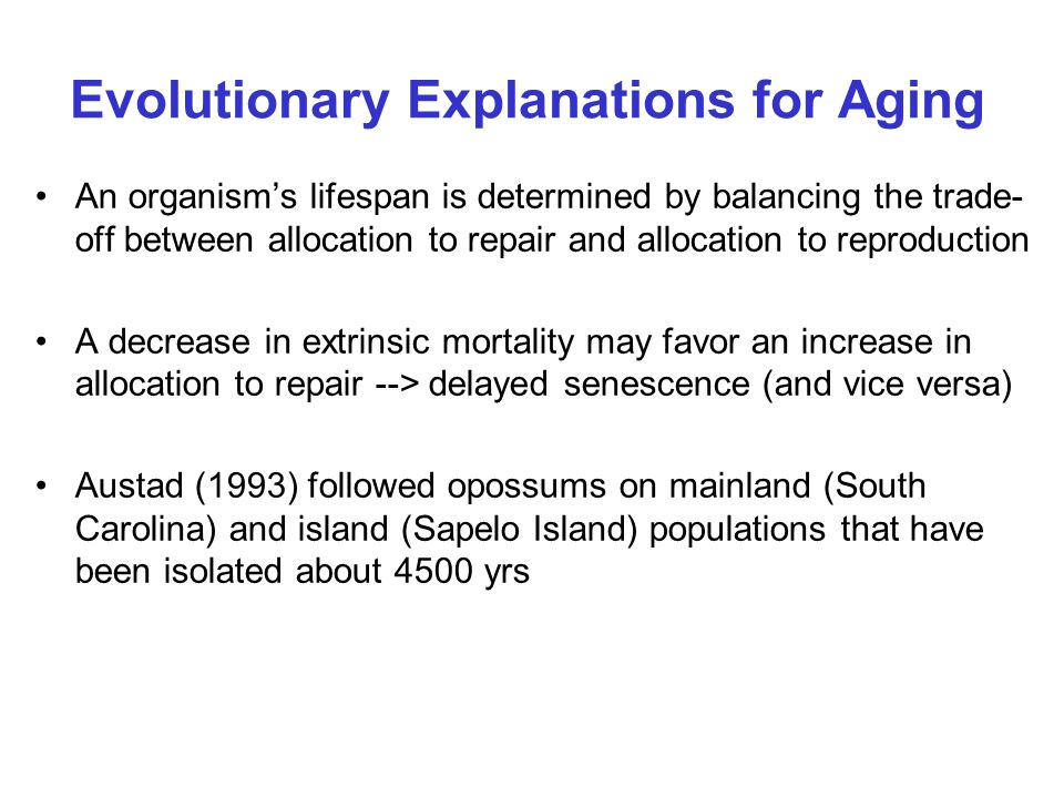 Evolutionary Explanations for Aging An organism's lifespan is determined by balancing the trade- off between allocation to repair and allocation to re