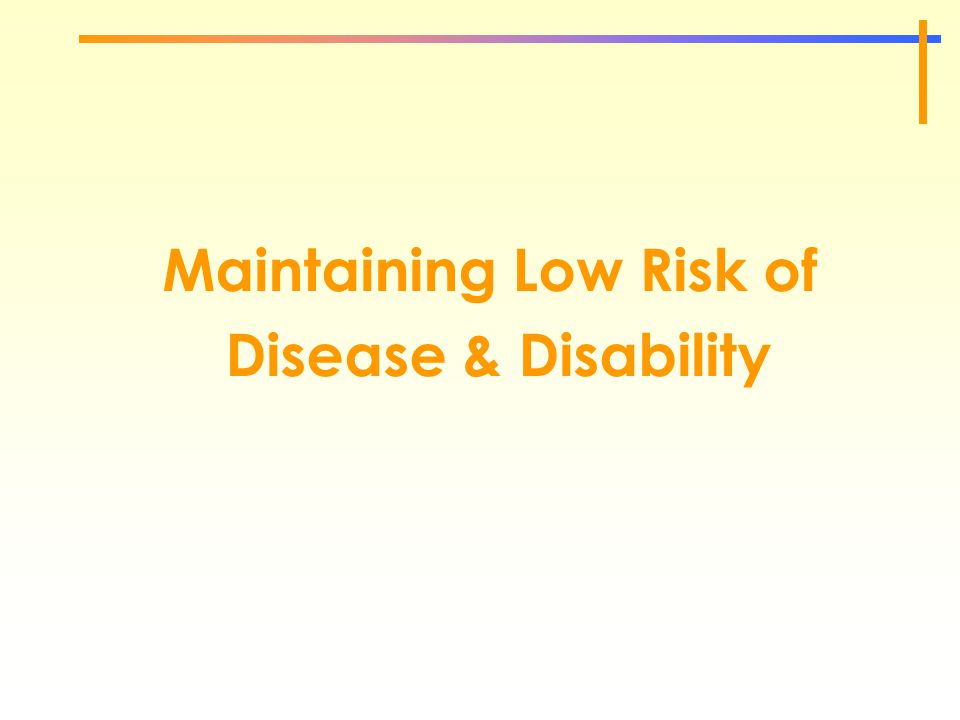 Maintaining Low Risk of Disease & Disability