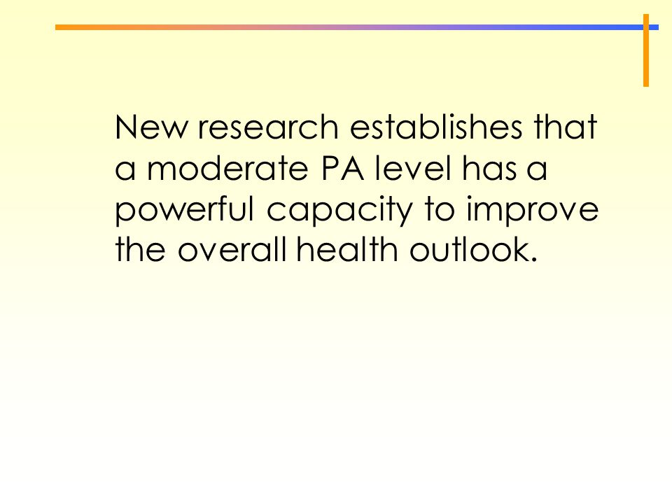 New research establishes that a moderate PA level has a powerful capacity to improve the overall health outlook.