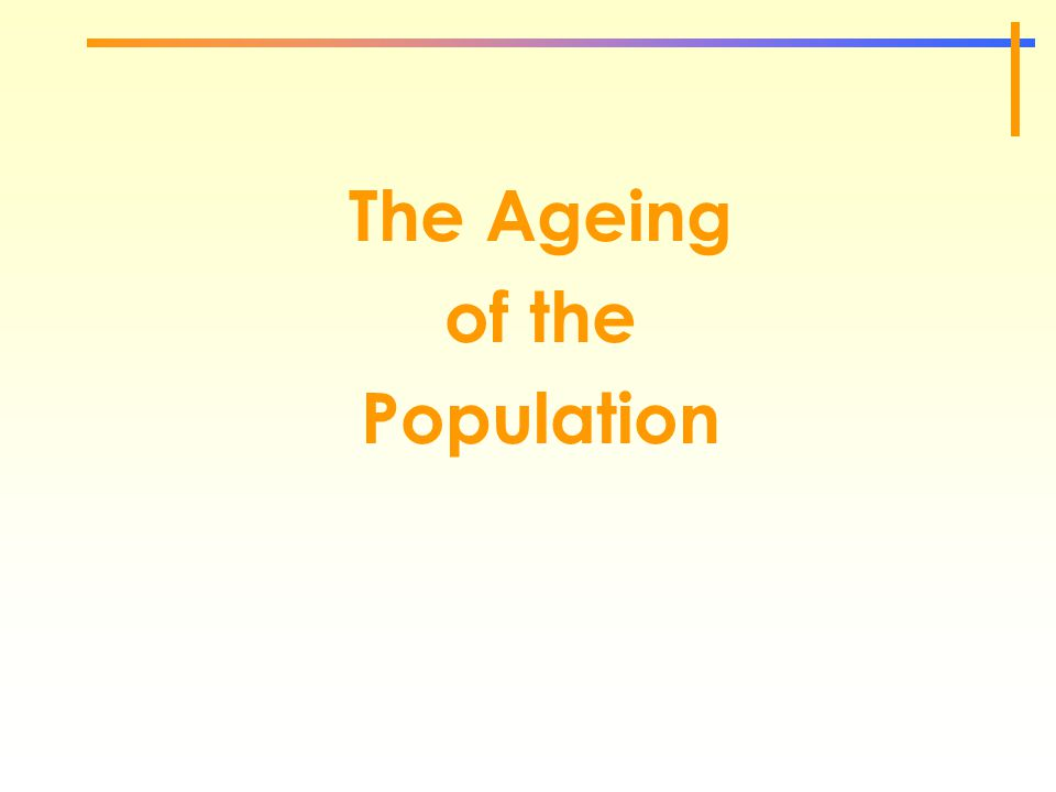 The Ageing of the Population