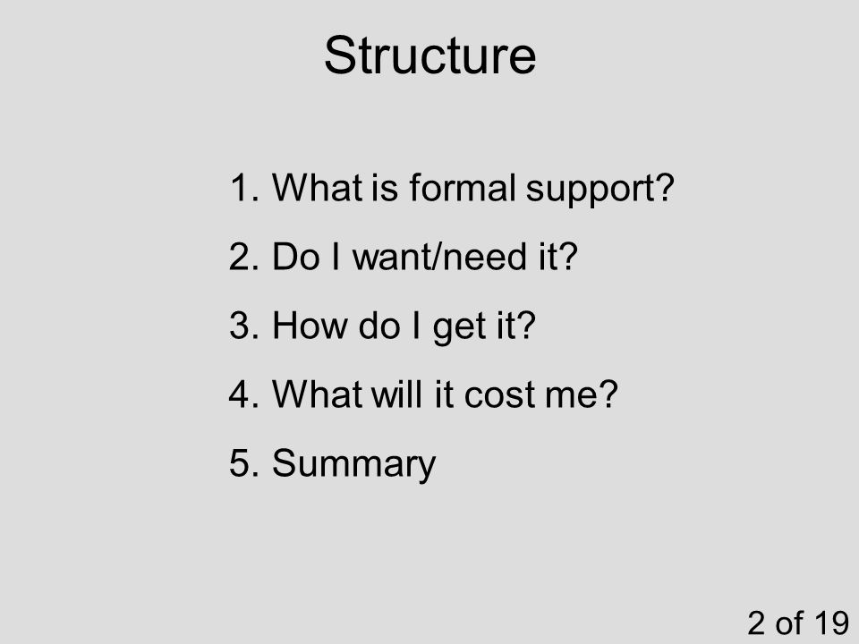 Structure 2 of 19 1. What is formal support. 2. Do I want/need it.