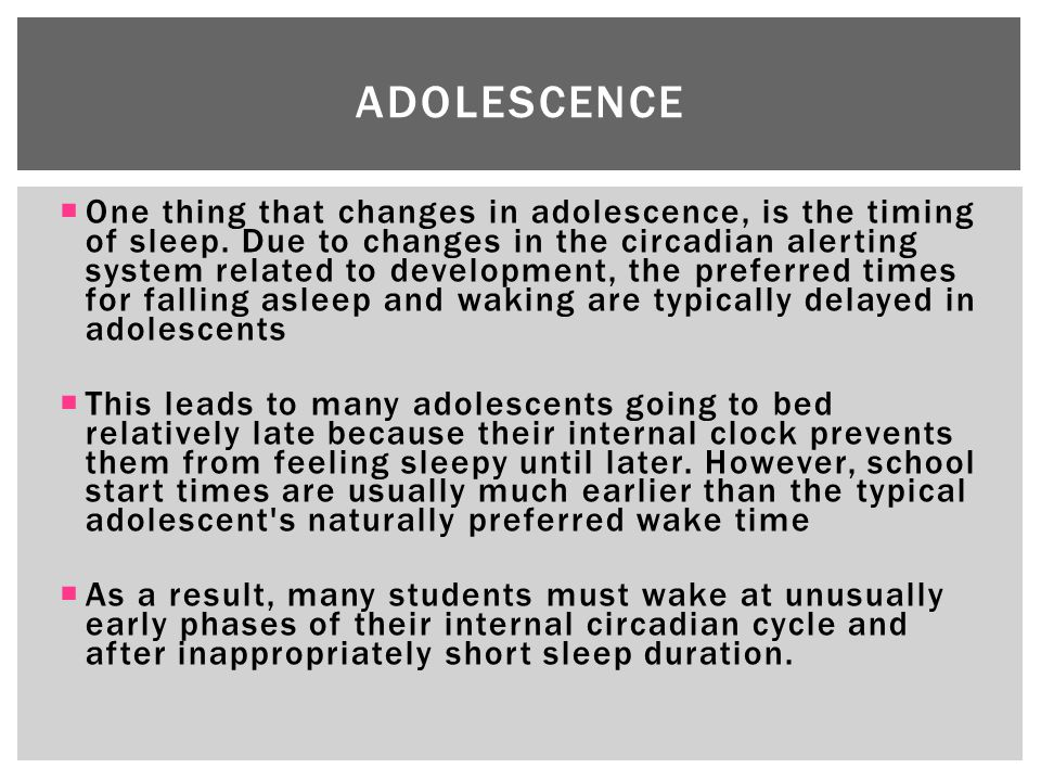  One thing that changes in adolescence, is the timing of sleep.