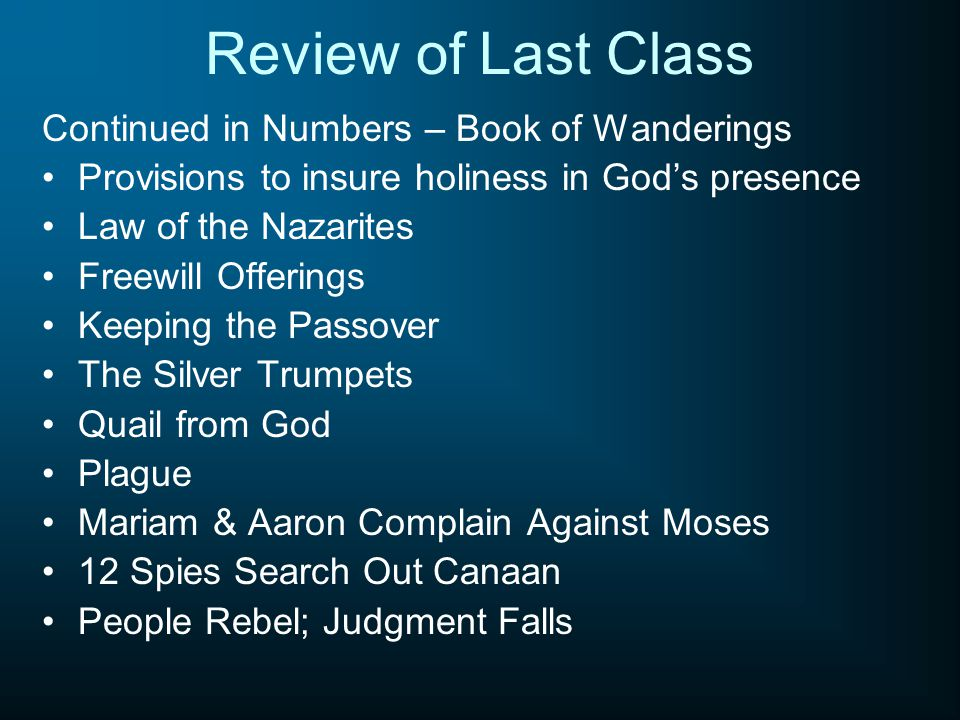 Review of Last Class Continued in Numbers – Book of Wanderings Provisions to insure holiness in God's presence Law of the Nazarites Freewill Offerings
