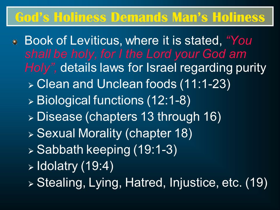 "God's Holiness Demands Man's Holiness Book of Leviticus, where it is stated, ""You shall be holy, for I the Lord your God am Holy"", details laws for Is"