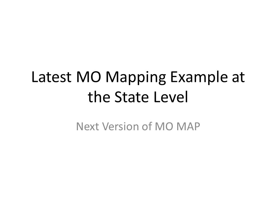 Latest MO Mapping Example at the State Level Next Version of MO MAP