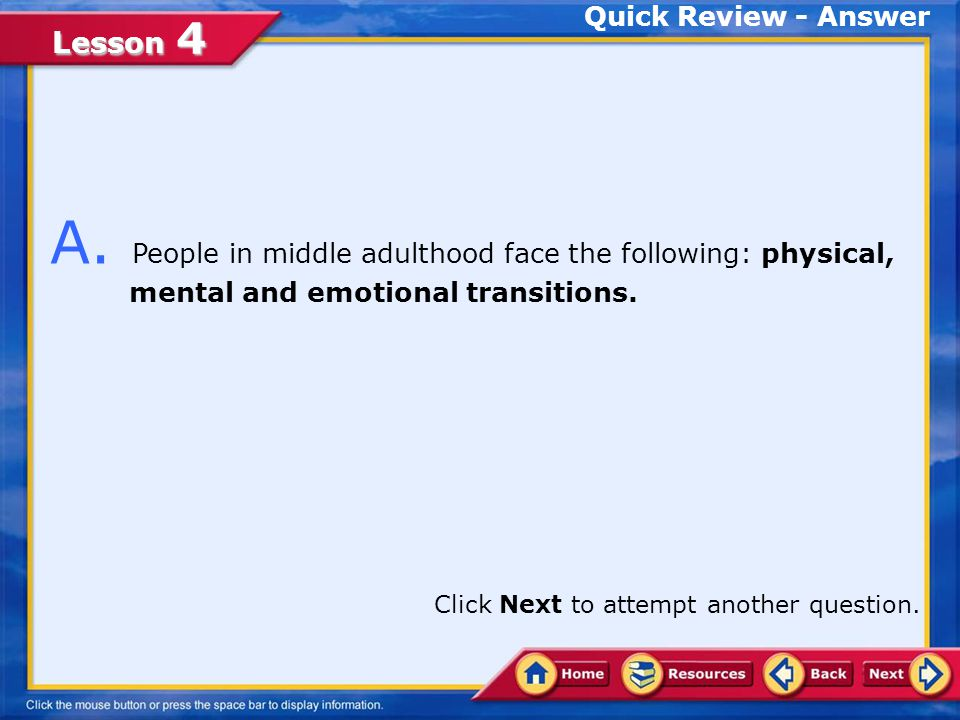 Lesson 4 Quick Review 1.no time to themselves.2.physical, mental, and emotional transitions.