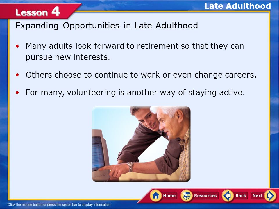 Lesson 4 Goals of Older Adults Erikson's final stage of development, late adulthood, occurs after age 65.