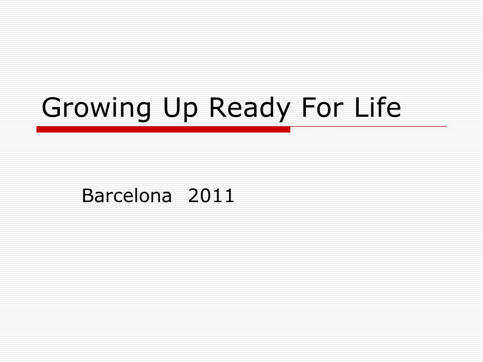 Growing Up Ready For Life Barcelona 2011