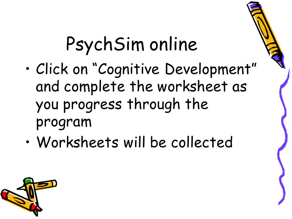 """PsychSim online Click on """"Cognitive Development"""" and complete the worksheet as you progress through the program Worksheets will be collected"""