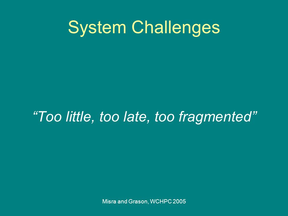 "Misra and Grason, WCHPC 2005 System Challenges ""Too little, too late, too fragmented"""