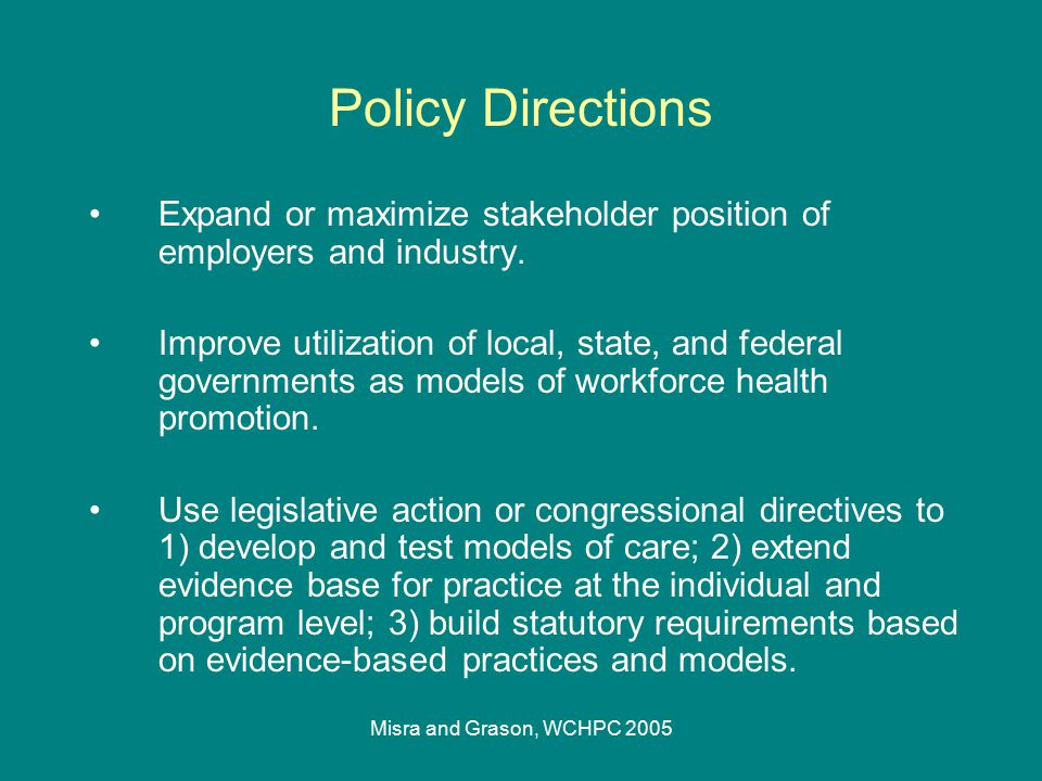 Misra and Grason, WCHPC 2005 Expand or maximize stakeholder position of employers and industry. Improve utilization of local, state, and federal gover
