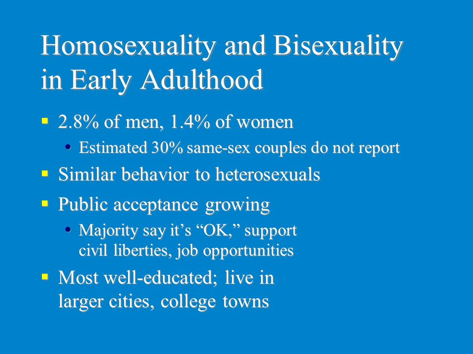 """Homosexuality and Bisexuality in Early Adulthood  Public acceptance growing  Majority say it's """"OK,"""" support civil liberties, job opportunities  Mo"""
