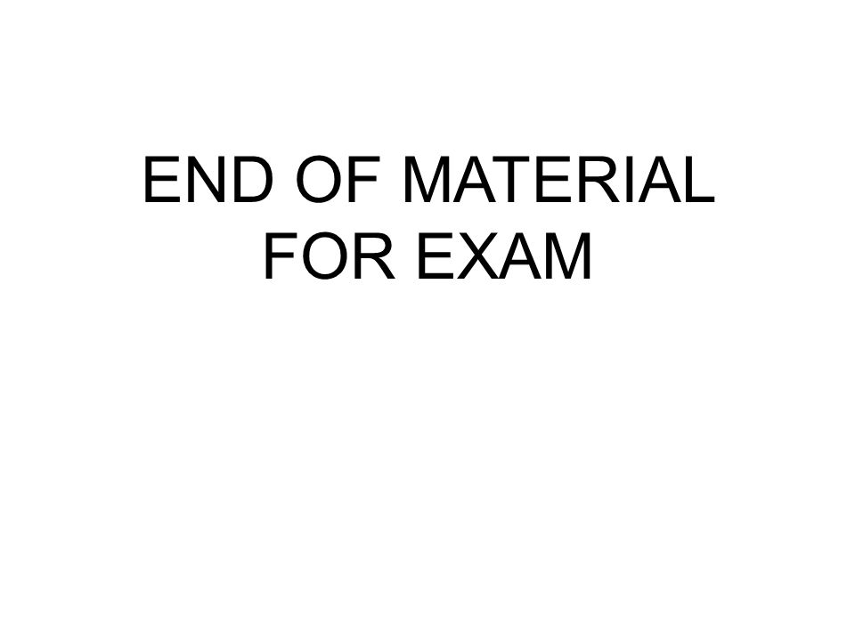 END OF MATERIAL FOR EXAM