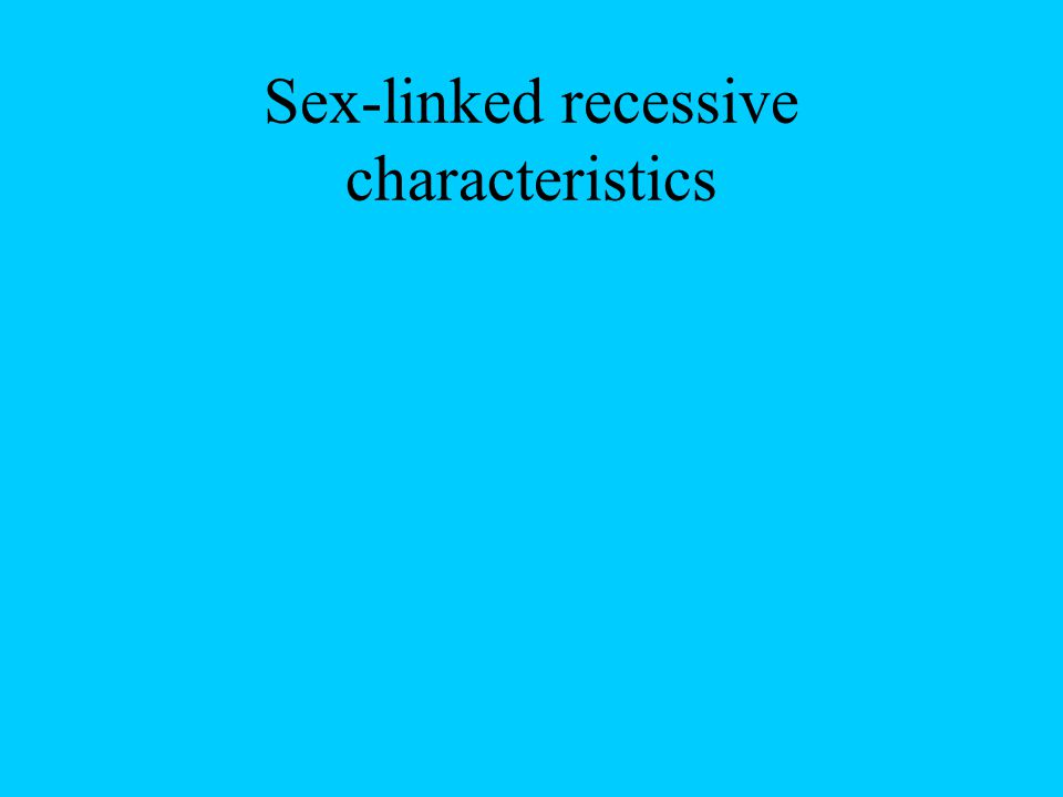 Sex-linked recessive characteristics