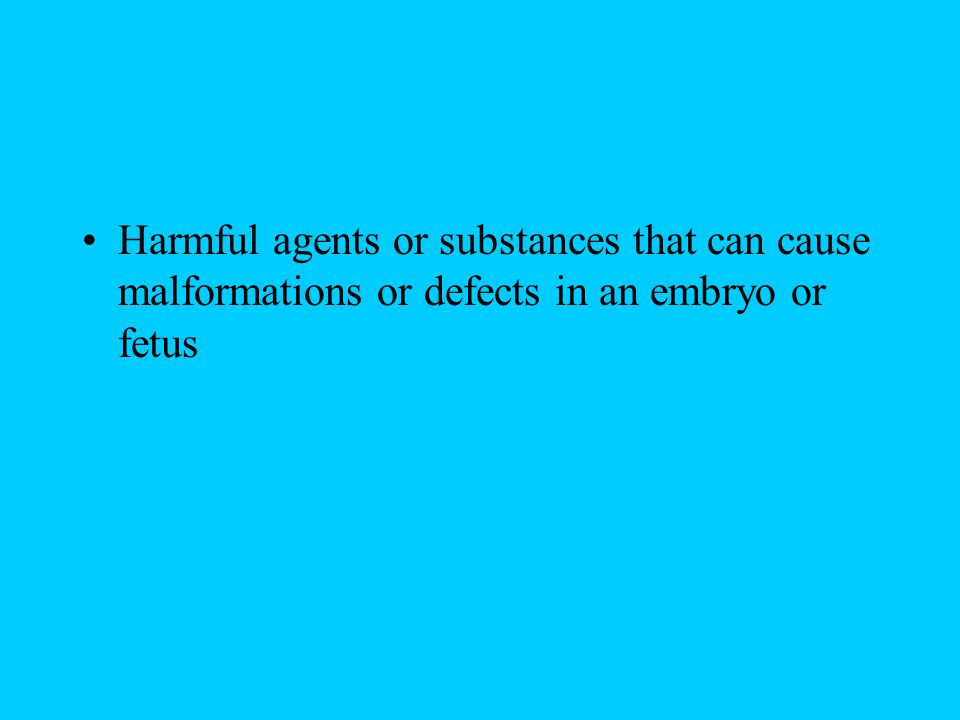 Harmful agents or substances that can cause malformations or defects in an embryo or fetus