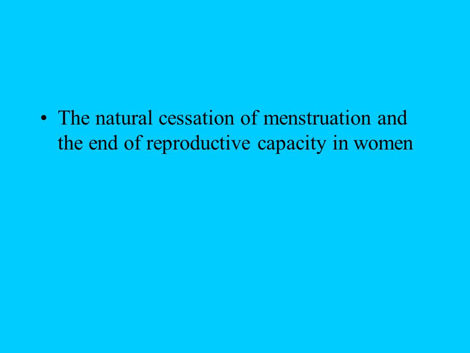 The natural cessation of menstruation and the end of reproductive capacity in women