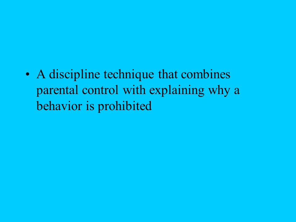 A discipline technique that combines parental control with explaining why a behavior is prohibited