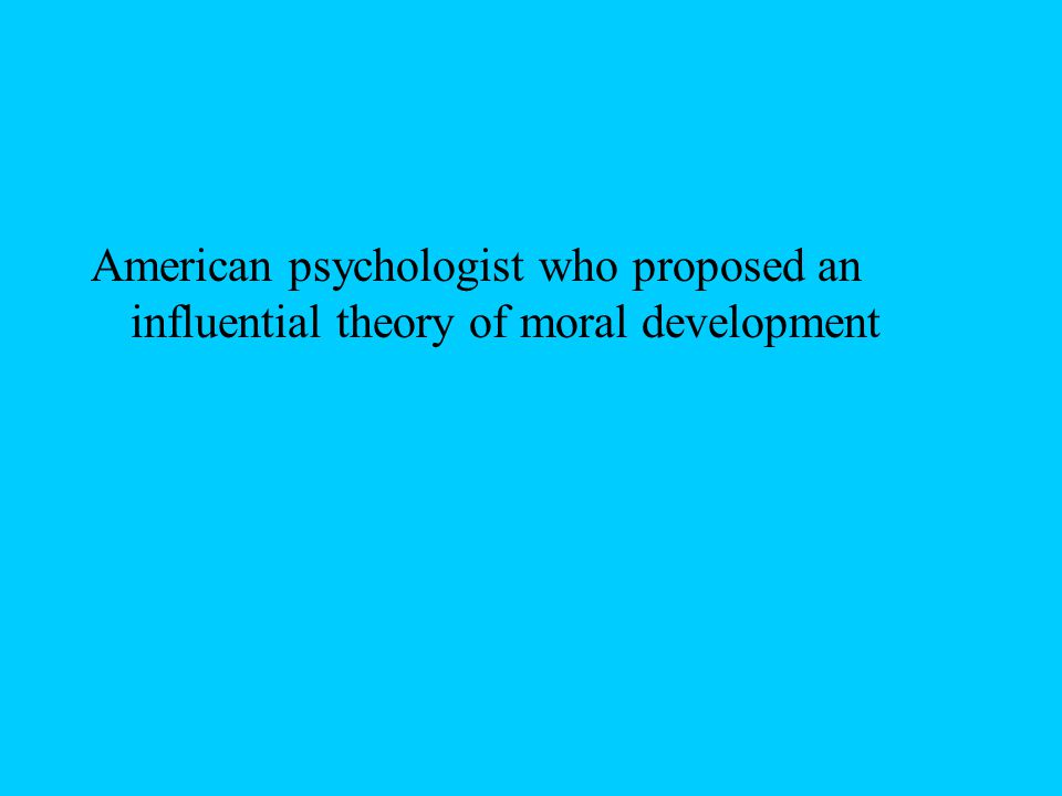 American psychologist who proposed an influential theory of moral development