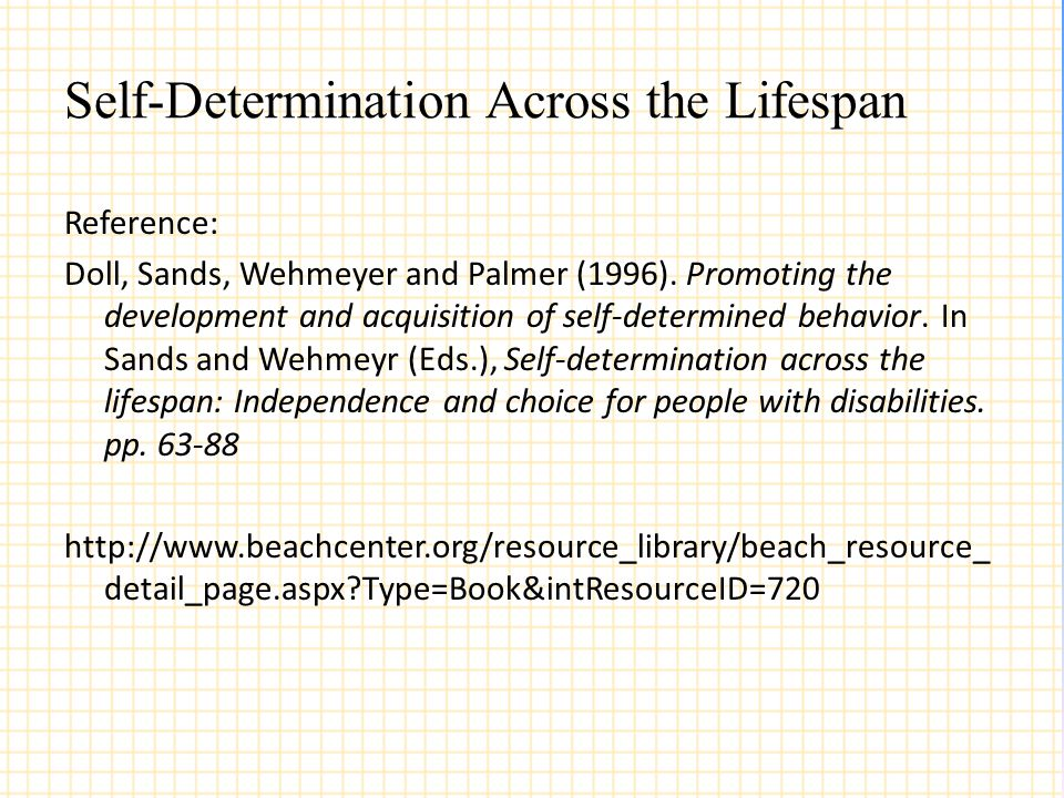 Self-Determination Across the Lifespan Reference: Doll, Sands, Wehmeyer and Palmer (1996). Promoting the development and acquisition of self-determine