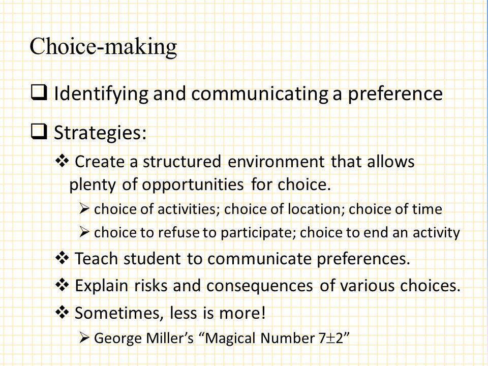 Choice-making  Identifying and communicating a preference  Strategies:  Create a structured environment that allows plenty of opportunities for cho
