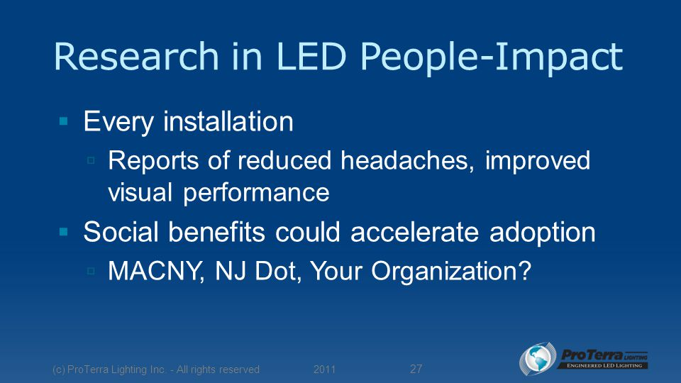 Research in LED People-Impact  Every installation  Reports of reduced headaches, improved visual performance  Social benefits could accelerate adoption  MACNY, NJ Dot, Your Organization.