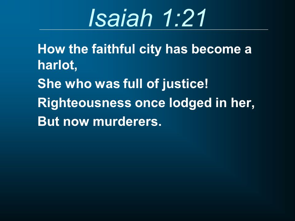 Isaiah 1:21 How the faithful city has become a harlot, She who was full of justice.
