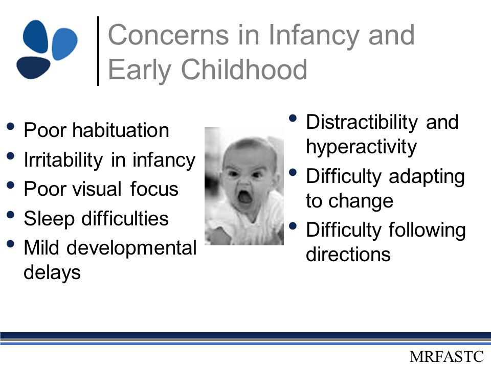 MRFASTC Concerns in Infancy and Early Childhood Poor habituation Irritability in infancy Poor visual focus Sleep difficulties Mild developmental delay