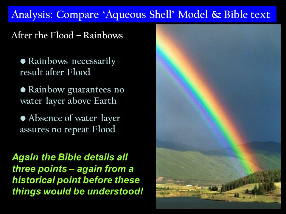 Rainbows necessarily result after Flood Rainbow guarantees no water layer above Earth Absence of water layer assures no repeat Flood Again the Bible d