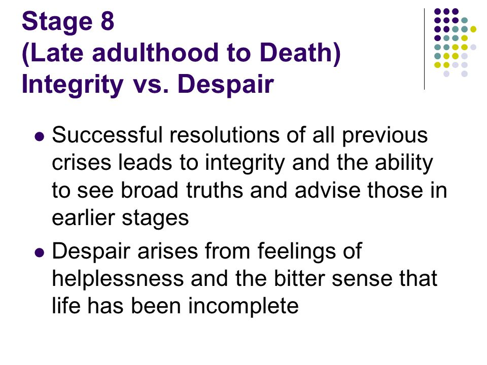 Stage 8 (Late adulthood to Death) Integrity vs.