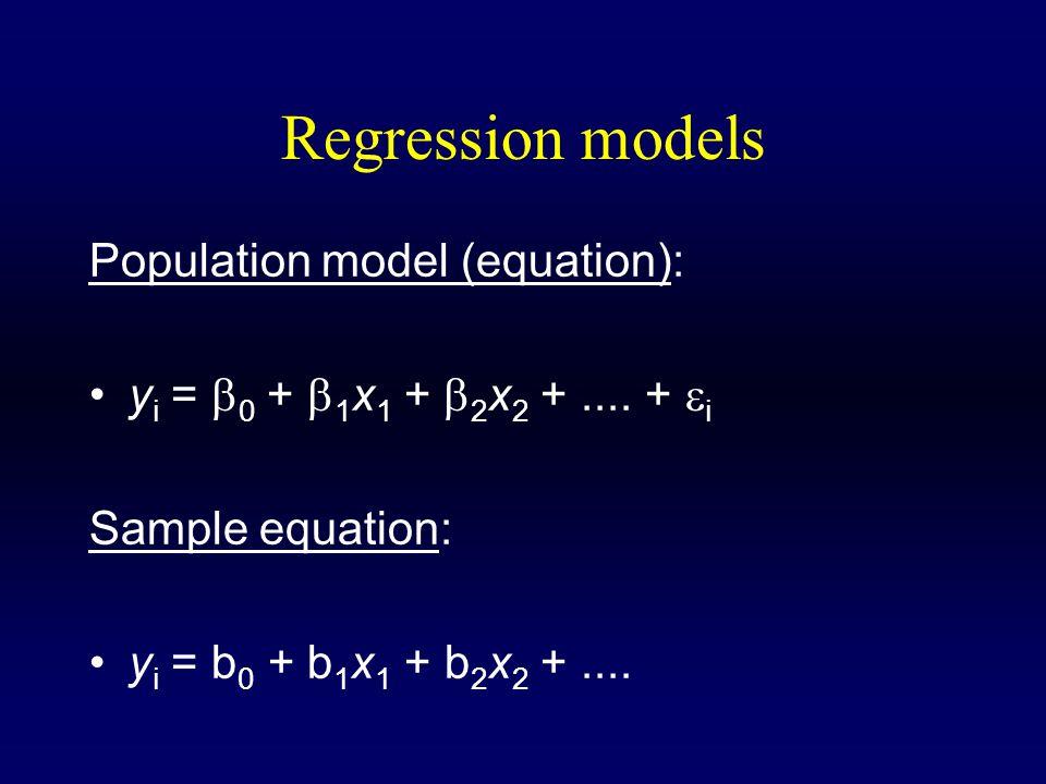 Regression models Population model (equation): y i =  0 +  1 x 1 +  2 x 2 +....