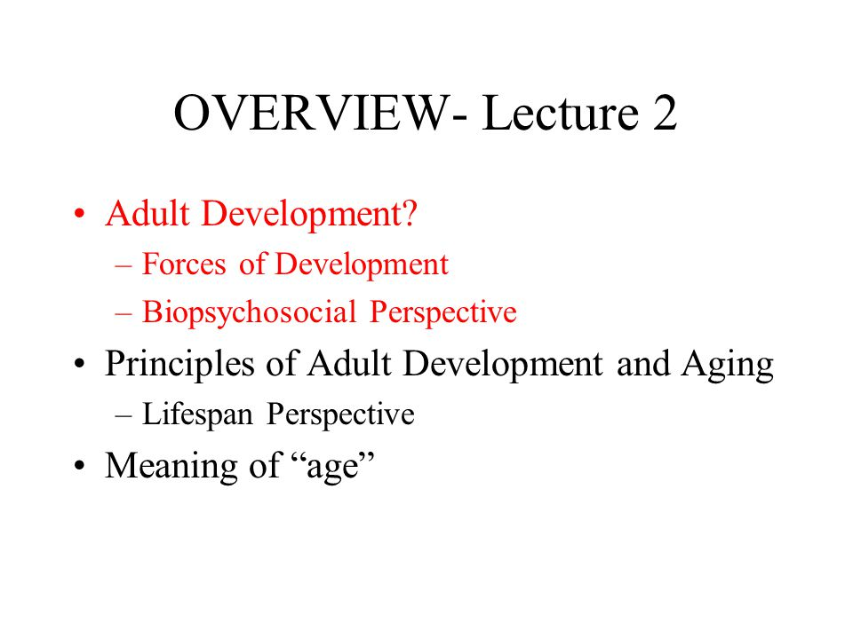 OVERVIEW- Lecture 2 Adult Development.