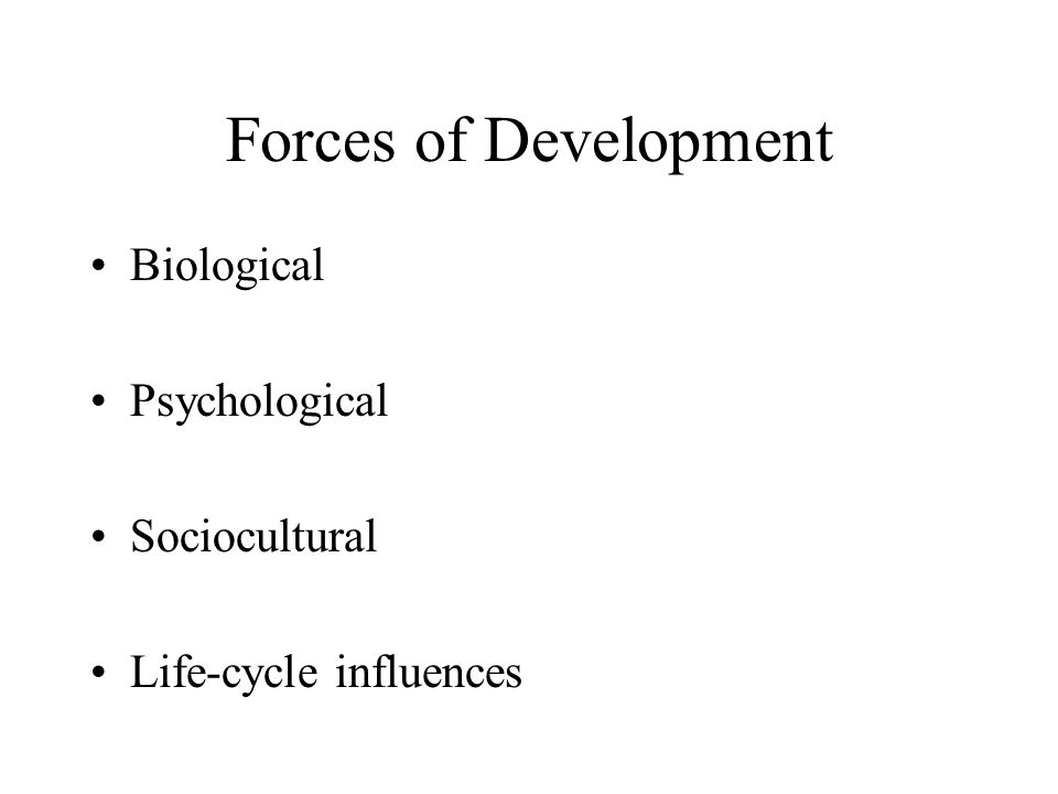 Forces of Development Biological Psychological Sociocultural Life-cycle influences