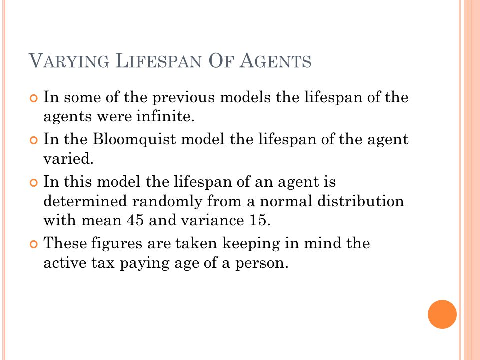 V ARYING L IFESPAN O F A GENTS In some of the previous models the lifespan of the agents were infinite. In the Bloomquist model the lifespan of the ag