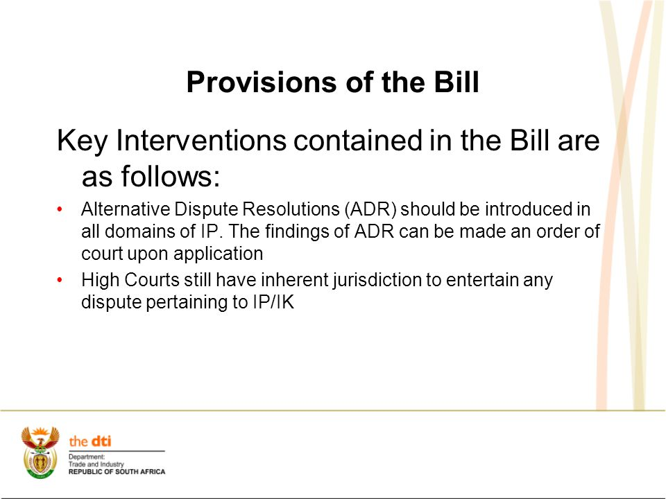 Provisions of the Bill Key Interventions contained in the Bill are as follows: Alternative Dispute Resolutions (ADR) should be introduced in all domains of IP.