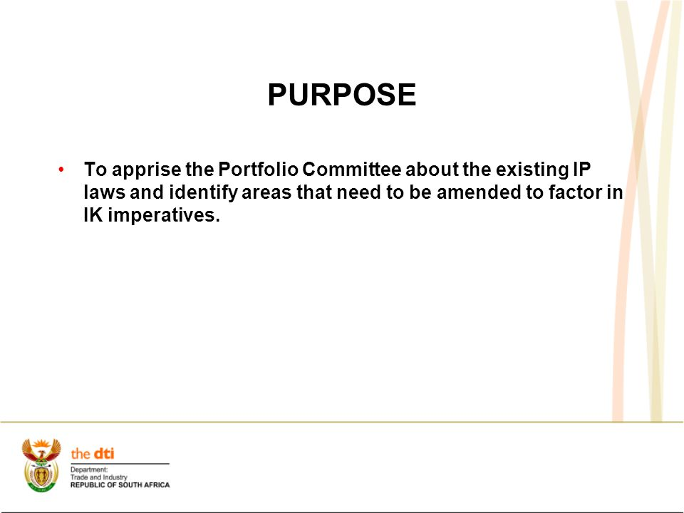 PURPOSE To apprise the Portfolio Committee about the existing IP laws and identify areas that need to be amended to factor in IK imperatives.