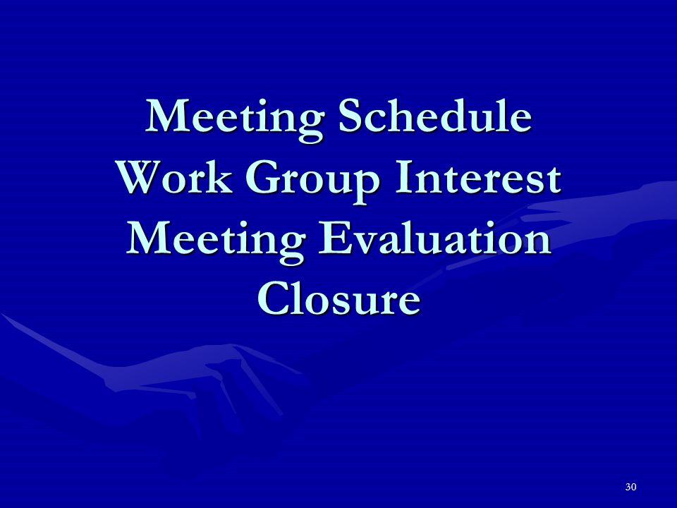30 Meeting Schedule Work Group Interest Meeting Evaluation Closure