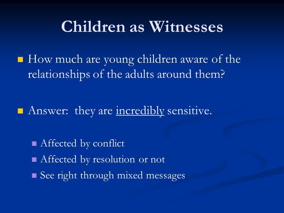 Children as Witnesses How much are young children aware of the relationships of the adults around them.