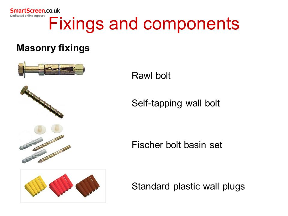 Fixings and components Masonry fixings Rawl bolt Self-tapping wall bolt Fischer bolt basin set Standard plastic wall plugs