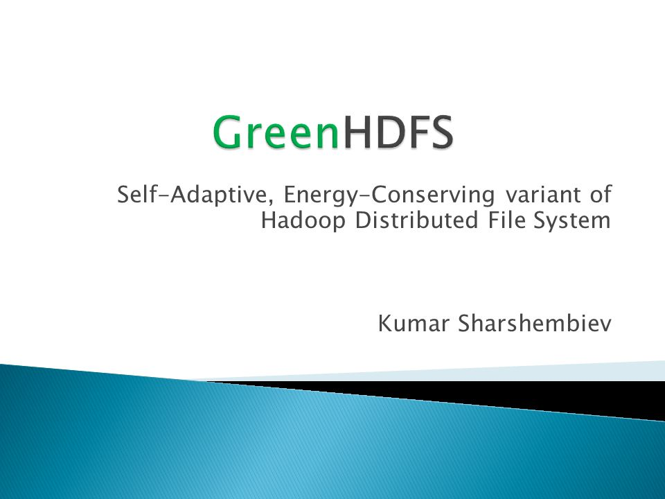 Self-Adaptive, Energy-Conserving variant of Hadoop Distributed File System Kumar Sharshembiev