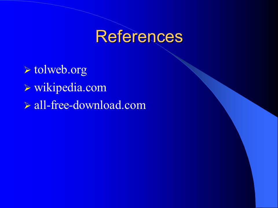 References  tolweb.org  wikipedia.com  all-free-download.com