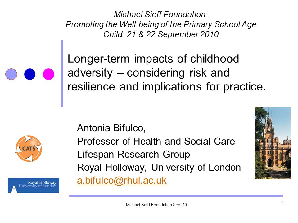 Michael Seiff Foundation Sept 10 1 Longer-term impacts of childhood adversity – considering risk and resilience and implications for practice.