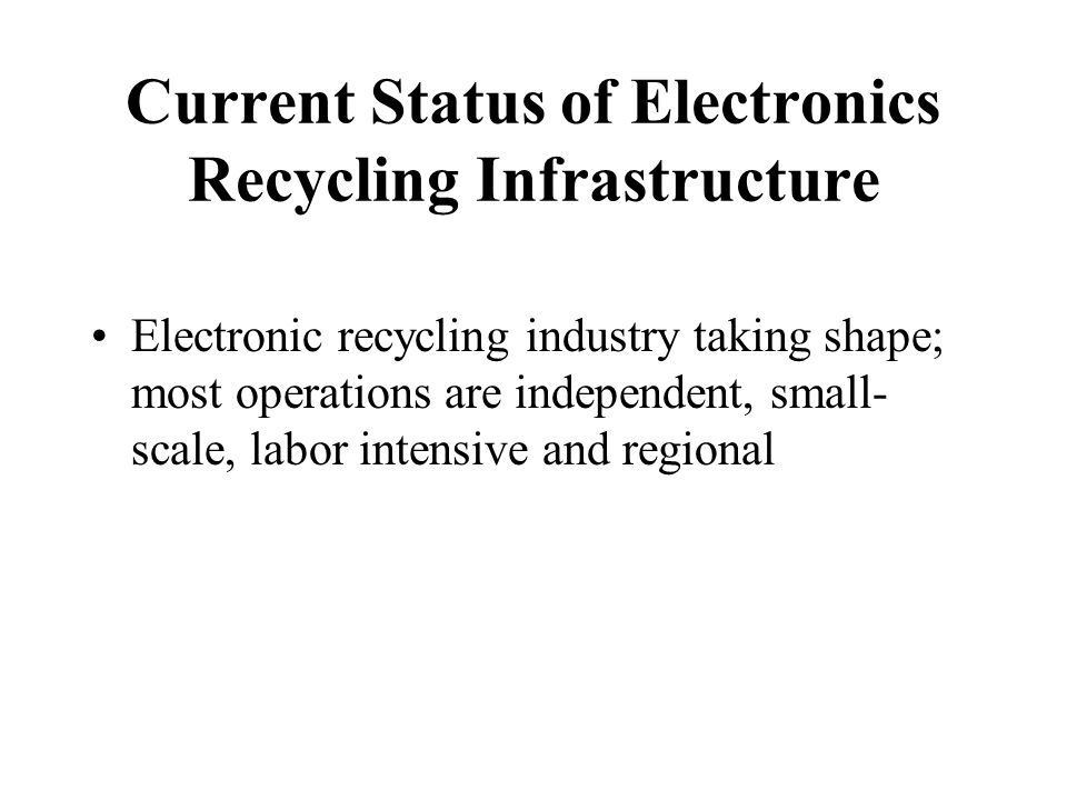 Response to the Problem Local governments mobilizing to prevent wholesale disposal of e-waste State governments beginning to regulate and mandate potential solutions Federal government proposing to declassify CRTs as hazardous waste OEM's and retailers implementing patchwork of programs to take back e-waste Stakeholders convening under National Electronics Product Stewardship Initiative Electronic recycling enterprises and donation centers ramping up