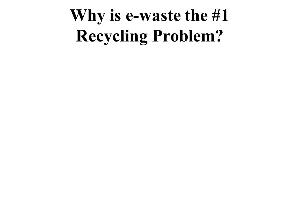 Why is e-waste the #1 Recycling Problem?