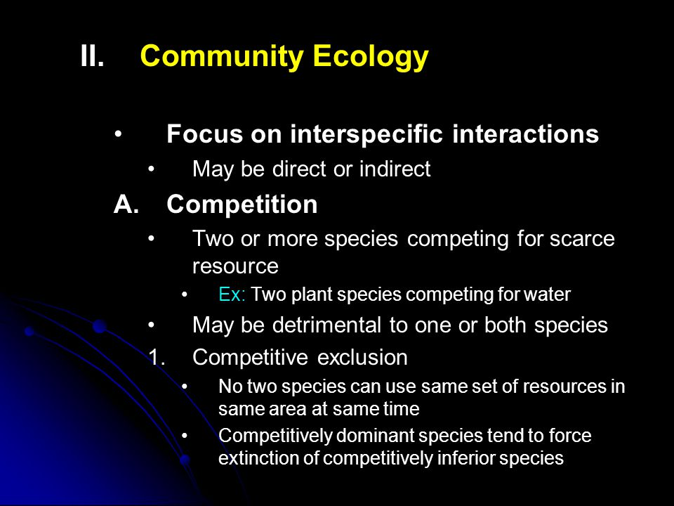 II.II.Community Ecology Focus on interspecific interactions May be direct or indirect A.