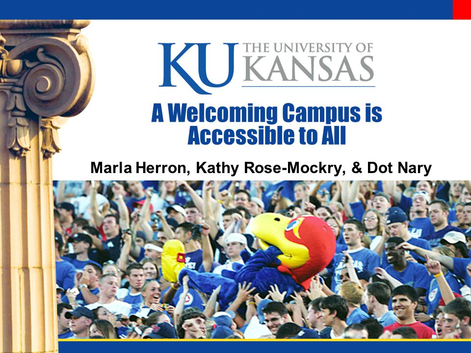 A Welcoming Campus is Accessible to All Marla Herron, Kathy Rose-Mockry, & Dot Nary