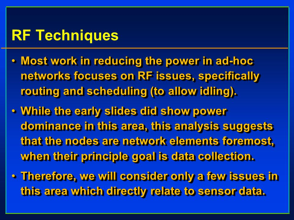 RF Techniques Most work in reducing the power in ad-hoc networks focuses on RF issues, specifically routing and scheduling (to allow idling).Most work in reducing the power in ad-hoc networks focuses on RF issues, specifically routing and scheduling (to allow idling).