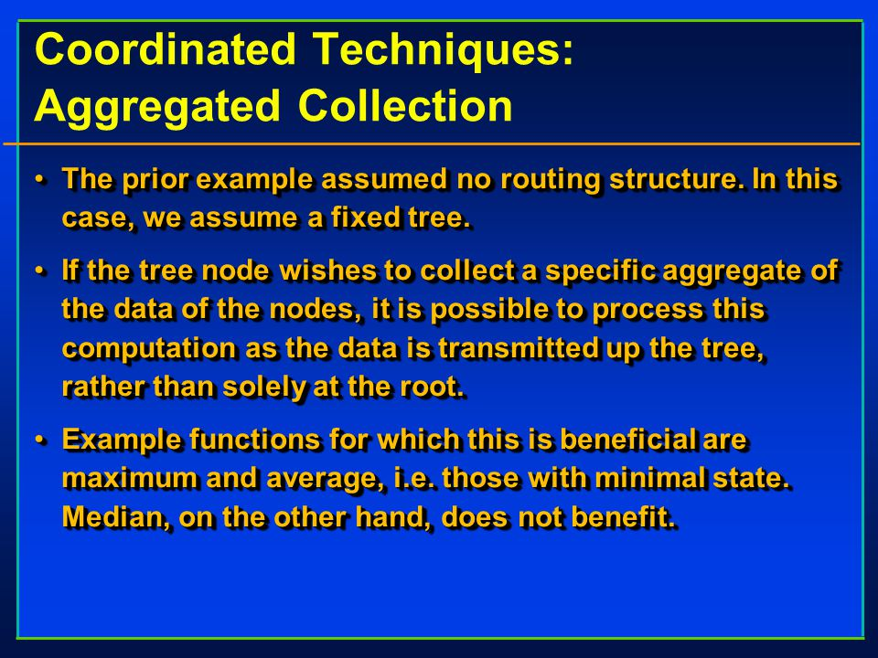 Coordinated Techniques: Aggregated Collection The prior example assumed no routing structure.